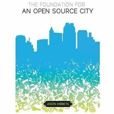 The Foundation for an Open Source City by Jason Hibbets (2013, Paperback)
