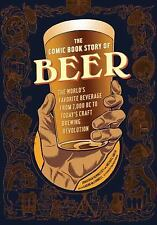 The Comic Book Story of Beer : The World's Favorite Beverage from 7,000 BC to...