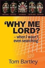 Why Me Lord? - When I Wasn't Even Searching : A True Story Based on God's...