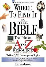 Where To Find It In The Bible The Ultimate A To Z Resource Series, Ken Anderson,