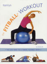 The Fitball Workout: The Easy Way to a Toned, Flexible Body by Jan Endacott...