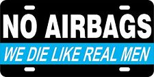 No Airbags We Die Like Real Men Aluminum License Plate Car Tag Auto Funny Humor