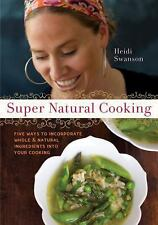 Super Natural Cooking : Five Delicious Ways to Incorporate Whole and Natural...