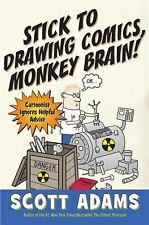 Stick to Drawing Comics, Monkey Brain!: Cartoonist Ignores Helpful Advice, Adams