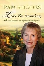 Love So Amazing : 40 Reflections on My Favourite Hymns by Pam Rhodes (2015,...