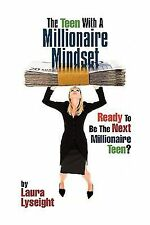 The Teen with A Millionaire Mindset : Ready to Be the Next Millionaire Teen?...