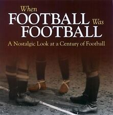 When Football Was Football : A Nostalgic Look at a Century of Football by...