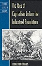 The Idea of Capitalism Before the Industrial Revolution by Grassby, Richard