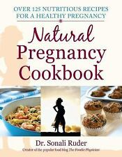Natural Pregnancy Cookbook : Over 125 Recipes for a Healthy Pregnancy by...