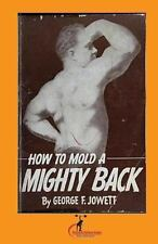How to Mold a Mighty Back : (Original Version, Restored) by George Jowett...