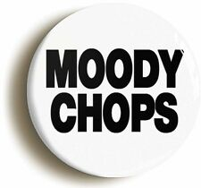 MOODY CHOPS HALF MAN HALF BISCUIT BADGE BUTTON PIN (Size is 1inch/25mm diameter)