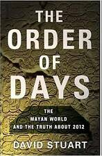 Order of Days The Mayan World and the Truth About 2012 by Stuart, David ( Author