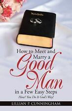 How to Meet and Marry a Good Man in a Few Easy Steps : How? You Do It God's...