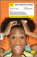 Teach Yourself Reference Ser.: How to Get on a TV Show by Katherine Lapworth...