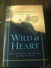 Wild at Heart : Discovering the Secret of a Man's Soul by John Eldredge...#4289