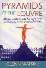 Pyramids at the Louvre: Music, Culture, and Collage from Stravinsky to the Postm