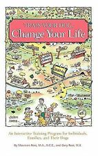 Train Your Dog, Change Your Life: An Interactive Training Program for -ExLibrary