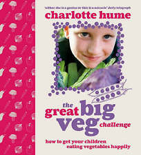 The Great Big Veg Challenge: How to get your children eating vegetables happily,