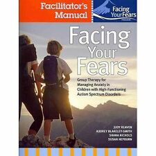 Facing Your Fears : Group Therapy for Managing Anxiety in Children with...