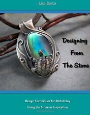 Designing from the Stone : Design Techniques for Bezel Setting in Metal Clay...