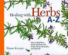 Healing with Herbs A-Z: How to Heal Your Mind and Body with Herbs, Home Remedies