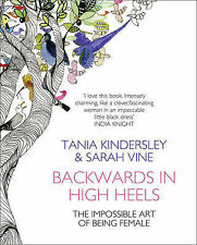Backwards In High Heels: The Impossible Art Of Being Female By Tania Kindersley