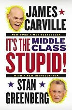 It's the Middle Class, Stupid! Carville, James, Greenberg, Stan Paperback