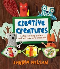 Donna Wilson's Creative Creatures: A step-by-step guide to making your own creat