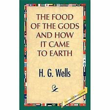 The Food of the Gods and How It Came to Earth by H. G. Wells and 1stWorld...