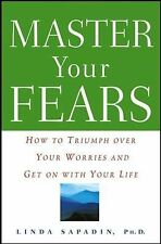 Master Your Fears : How to Triumph over Your Worries and Get on with Your...