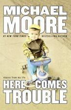 Here Comes Trouble : Stories from My Life by Michael Moore (1st ed 2011, HC)