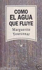 Como El Agua Que Fluye by Marguerite Yourcenar (1993~Hardcover~Mint)