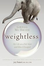 Weightless : My Life As a Fat Man and How I Escaped by Gregg McBride (2014,...