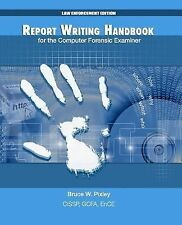 Report Writing Handbook for the Computer Forensic Examiner : Law Enforcement...