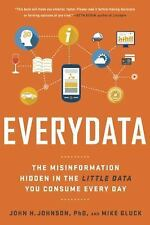 Everydata : The Hidden Information in the Little Data We Consume Every Day by...