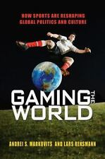 Gaming the World: How Sports Are Reshapi Books
