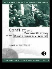 Conflict and Reconciliation in the Contemporary World (Making of the Contemporar