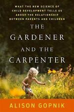 The Gardener and the Carpenter : What the New Science of Child Development...
