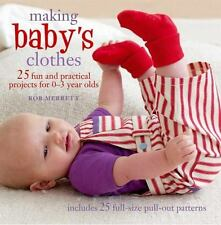Making Baby's Clothes: 25 fun and practical projects for 0-3 year olds by Merret