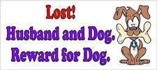 Lost. Husband and Dog, Reward for Dog - Funny Bumper Sticker
