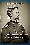 Joshua Chamberlain : The Soldier and the Man by Edward G. Longacre (2003,...