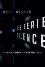 The Eerie Silence : Renewing Our Search for Alien Intelligence by Paul Davies...