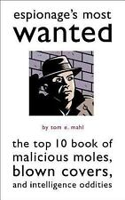 Most Wanted(tm): Espionage's Most Wanted : The Top 10 Book of Malicious...