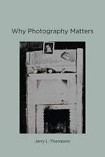 Why Photography Matters (MIT Press) by Thompson, Jerry L.