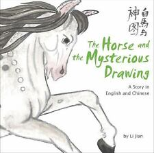 The Horse and the Mysterious Drawing : A Story in English and Chinese by Li...