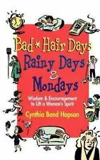 Bad Hair Days, Rainy Days, and Mondays: Wisdom and Encouragement to Lift a Woman