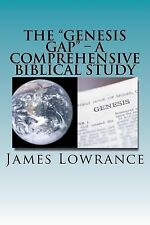 The Genesis Gap - A Comprehensive Biblical Study : A Complete Look at the...