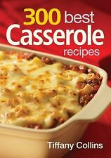 300 Best Casserole Recipes by Tiffany Collins (2010, Paperback)