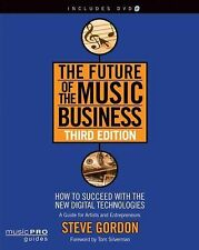 The Future of the Music Business: How to Succeed with the New Digital Technologi