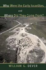 Who Were the Early Israelites and Where Did They Come From? by William G....